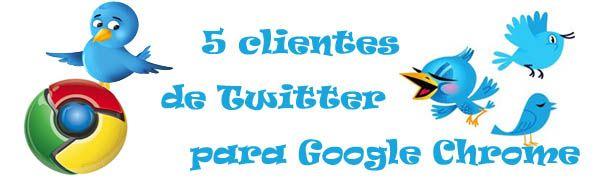 TwitterChrome 5 clientes de Twitter para Chrome